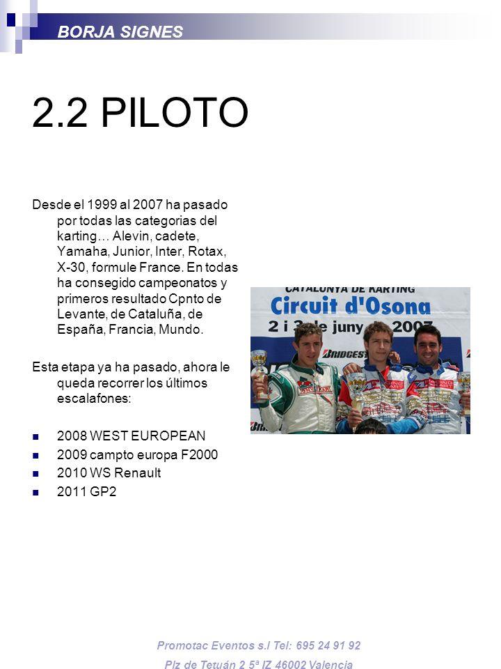 2.2 PILOTO Desde el 1999 al 2007 ha pasado por todas las categorias del karting… Alevin, cadete, Yamaha, Junior, Inter, Rotax, X-30, formule France. E