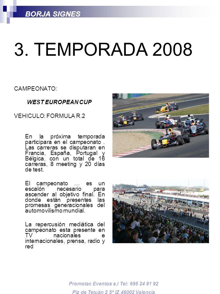3. TEMPORADA 2008 CAMPEONATO: WEST EUROPEAN CUP VEHICULO: FORMULA R.2 En la próxima temporada participara en el campeonato. Las carreras se disputaran