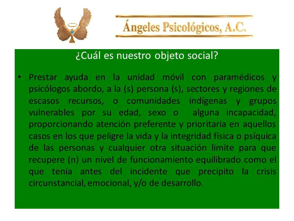 ¿Cuál es nuestro objeto social? Prestar ayuda en la unidad móvil con paramédicos y psicólogos abordo, a la (s) persona (s), sectores y regiones de esc