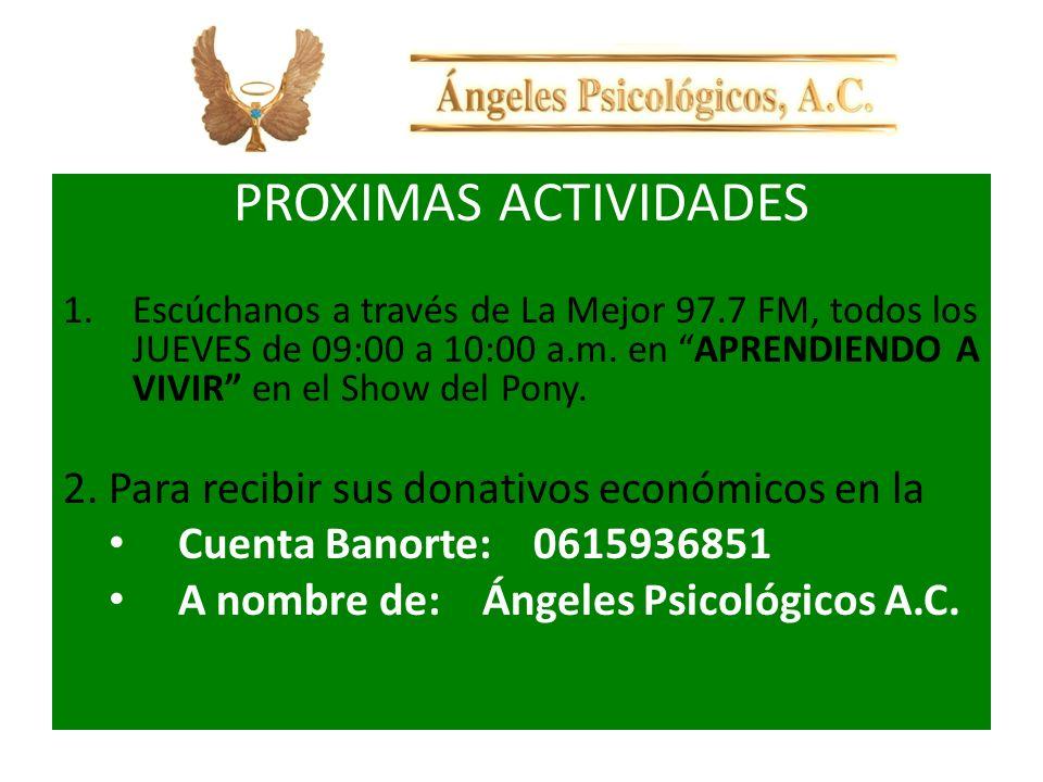 PROXIMAS ACTIVIDADES 1.Escúchanos a través de La Mejor 97.7 FM, todos los JUEVES de 09:00 a 10:00 a.m. en APRENDIENDO A VIVIR en el Show del Pony. 2.