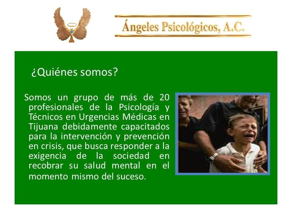 ¿Quiénes somos? Somos un grupo de más de 20 profesionales de la Psicología y Técnicos en Urgencias Médicas en Tijuana debidamente capacitados para la