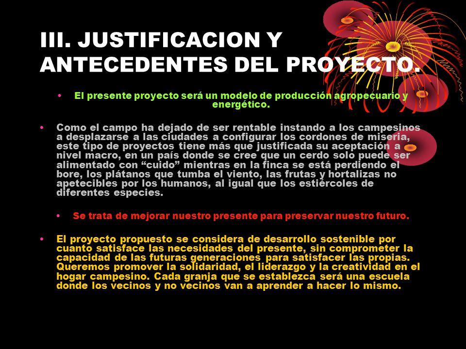 III. JUSTIFICACION Y ANTECEDENTES DEL PROYECTO. El presente proyecto será un modelo de producción agropecuario y energético. Como el campo ha dejado d