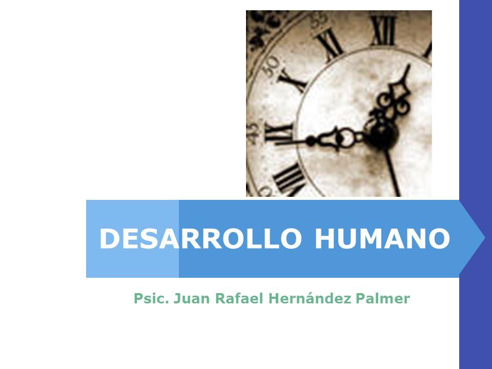 DESARROLLO HUMANO Psic. Juan Rafael Hernández Palmer