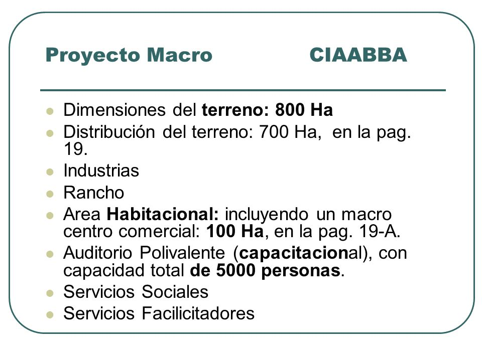 Proyecto Macro CIAABBA Dimensiones del terreno: 800 Ha Distribución del terreno: 700 Ha, en la pag. 19. Industrias Rancho Area Habitacional: incluyend