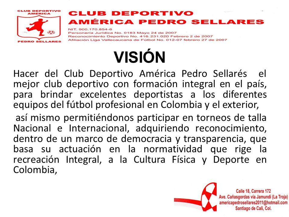 VISIÓN Hacer del Club Deportivo América Pedro Sellarés el mejor club deportivo con formación integral en el país, para brindar excelentes deportistas
