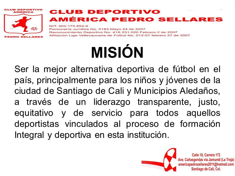 MISIÓN Ser la mejor alternativa deportiva de fútbol en el país, principalmente para los niños y jóvenes de la ciudad de Santiago de Cali y Municipios
