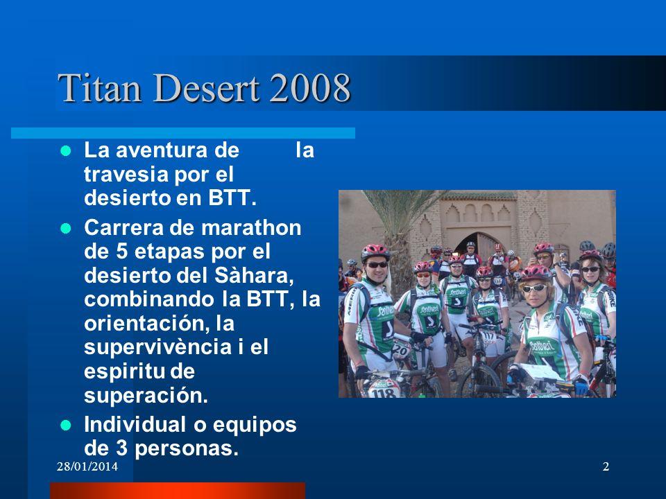 28/01/20142 Titan Desert 2008 La aventura de la travesia por el desierto en BTT. Carrera de marathon de 5 etapas por el desierto del Sàhara, combinand