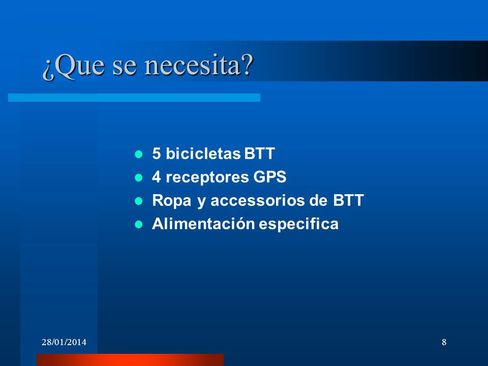 28/01/20148 ¿Que se necesita? 5 bicicletas BTT 4 receptores GPS Ropa y accessorios de BTT Alimentación especifica