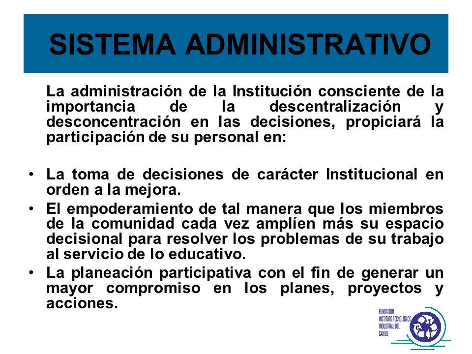 SISTEMA ADMINISTRATIVO La administración de la Institución consciente de la importancia de la descentralización y desconcentración en las decisiones,