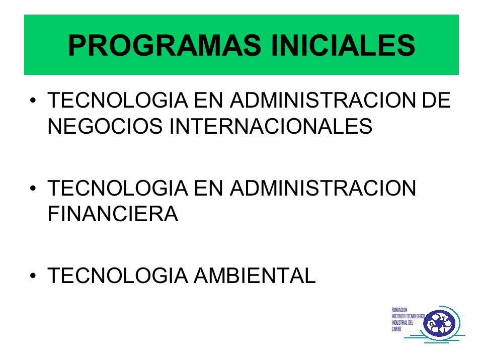 PROGRAMAS INICIALES TECNOLOGIA EN ADMINISTRACION DE NEGOCIOS INTERNACIONALES TECNOLOGIA EN ADMINISTRACION FINANCIERA TECNOLOGIA AMBIENTAL