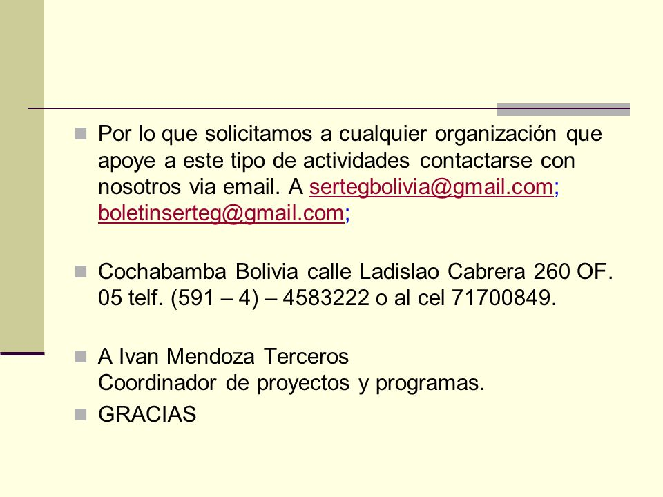Por lo que solicitamos a cualquier organización que apoye a este tipo de actividades contactarse con nosotros via email.
