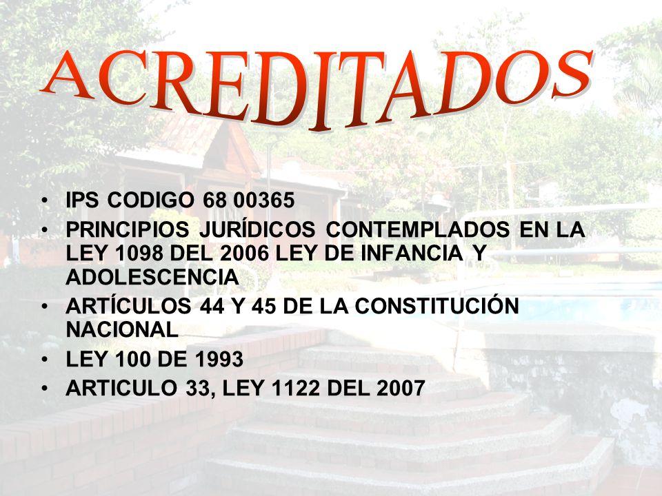 IPS CODIGO 68 00365 PRINCIPIOS JURÍDICOS CONTEMPLADOS EN LA LEY 1098 DEL 2006 LEY DE INFANCIA Y ADOLESCENCIA ARTÍCULOS 44 Y 45 DE LA CONSTITUCIÓN NACIONAL LEY 100 DE 1993 ARTICULO 33, LEY 1122 DEL 2007