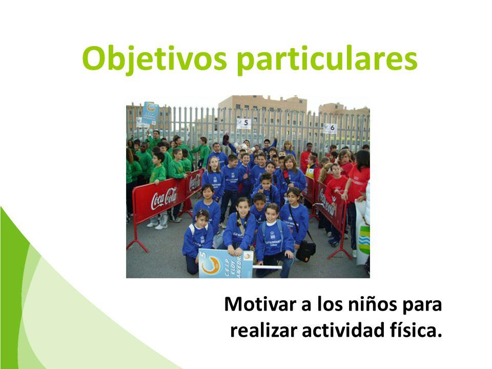 Objetivos particulares Motivar a los niños para realizar actividad física.