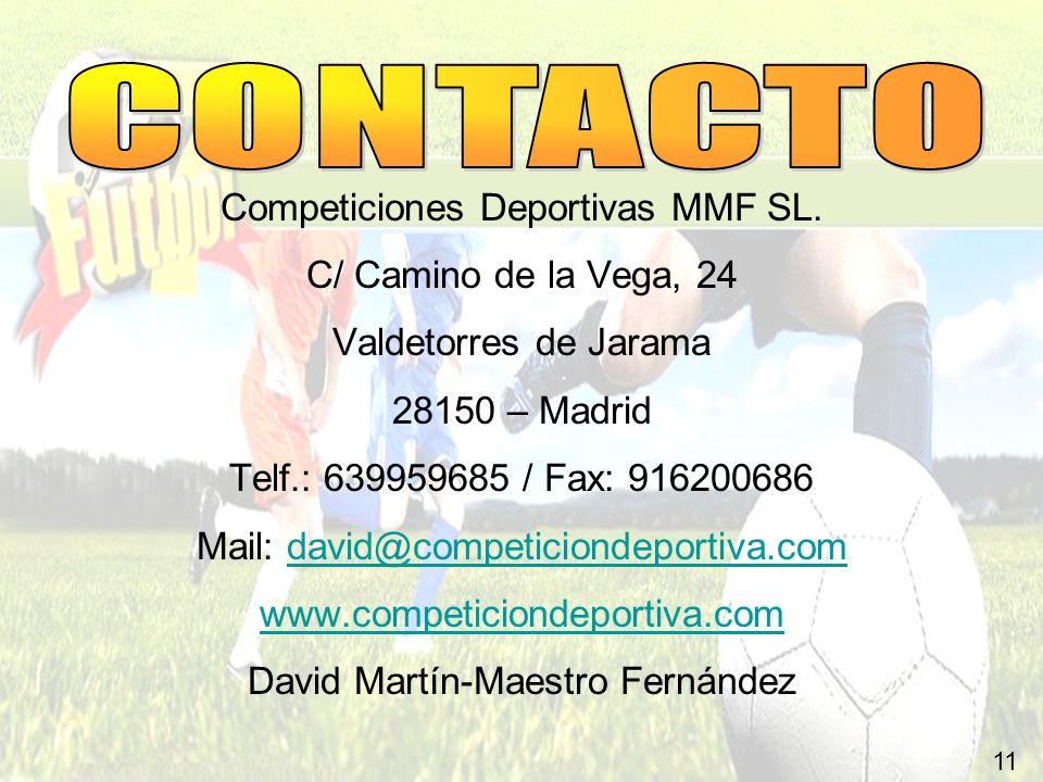 11 Competiciones Deportivas MMF SL. C/ Camino de la Vega, 24 Valdetorres de Jarama 28150 – Madrid Telf.: 639959685 / Fax: 916200686 Mail: david@compet