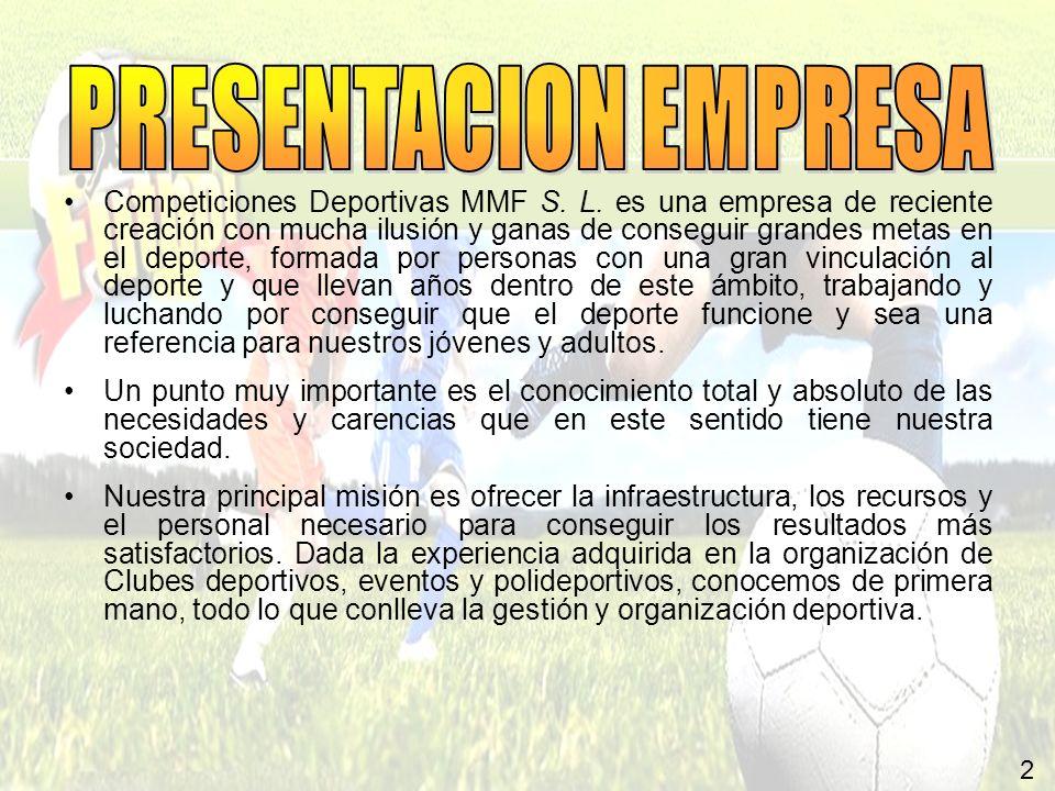 2 Competiciones Deportivas MMF S. L. es una empresa de reciente creación con mucha ilusión y ganas de conseguir grandes metas en el deporte, formada p