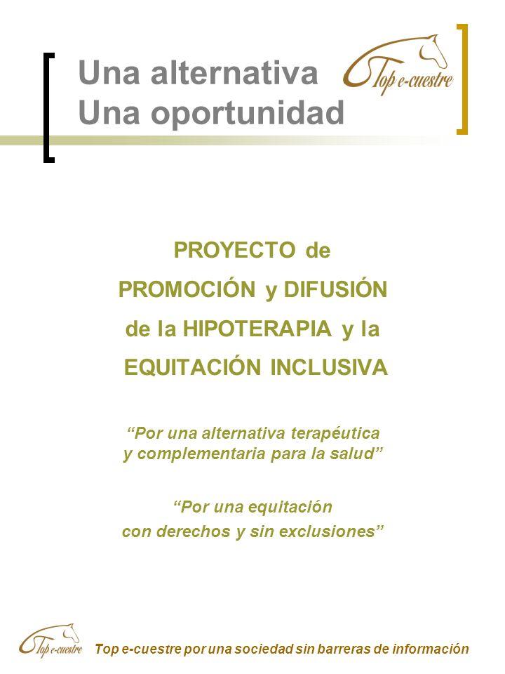 Una alternativa Una oportunidad PROYECTO de PROMOCIÓN y DIFUSIÓN de la HIPOTERAPIA y la EQUITACIÓN INCLUSIVA Por una alternativa terapéutica y complem