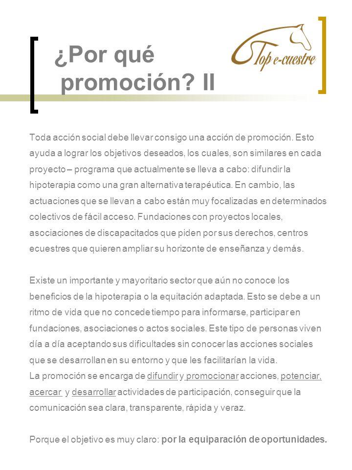 ¿Por qué promoción? II Toda acción social debe llevar consigo una acción de promoción. Esto ayuda a lograr los objetivos deseados, los cuales, son sim