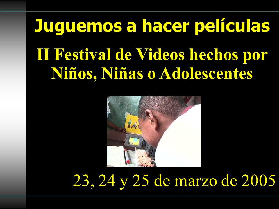 Juguemos a hacer películas II Festival de Videos hechos por Niños, Niñas o Adolescentes 23, 24 y 25 de marzo de 2005