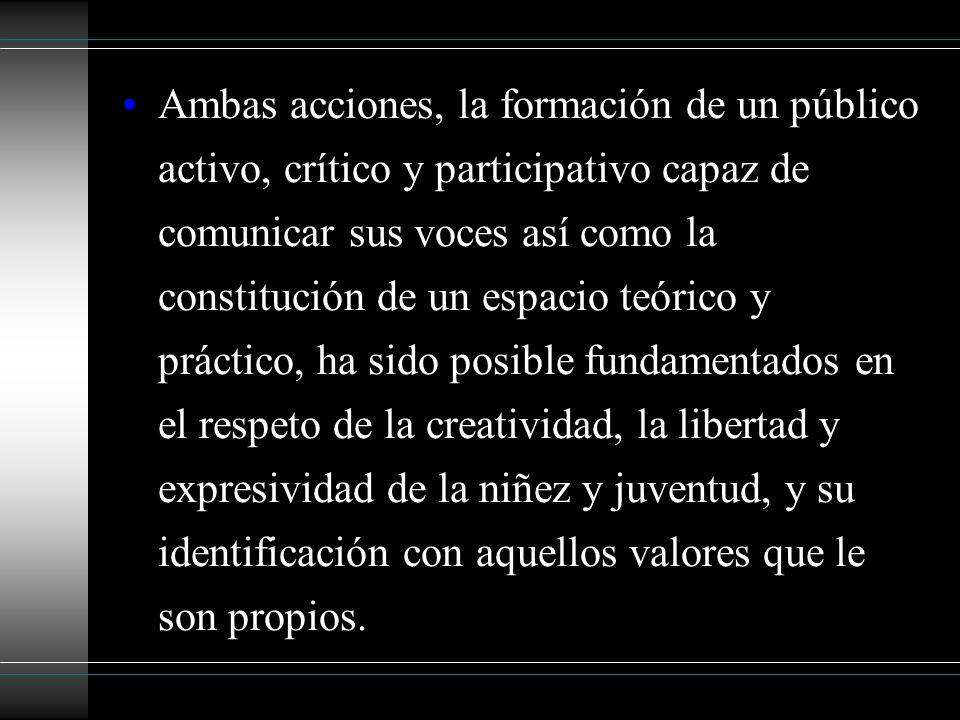 Ambas acciones, la formación de un público activo, crítico y participativo capaz de comunicar sus voces así como la constitución de un espacio teórico