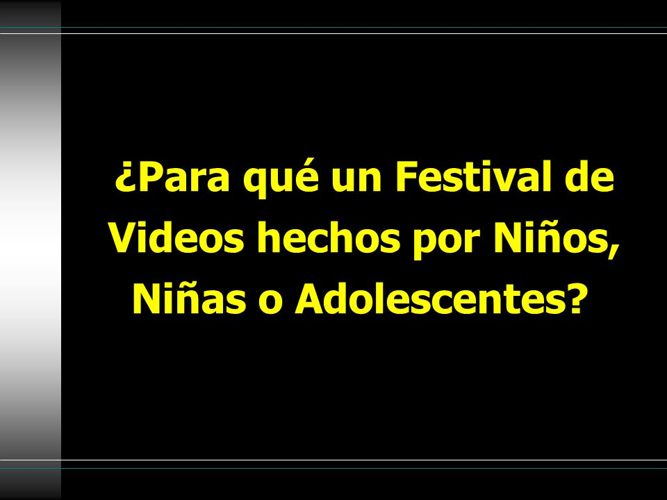 Todo video hecho POR niños, niñas o adolescentes realizado o que sean realizados entre febrero del 2004 y febrero del 2005, en cualquier formato y cualquier duración.