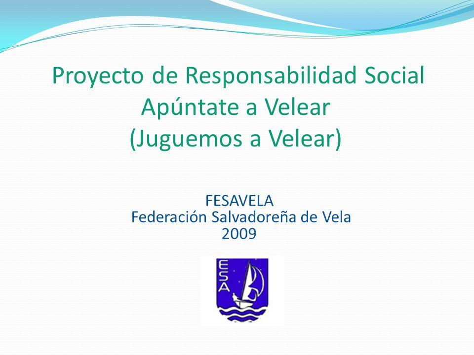 Proyecto de Responsabilidad Social Apúntate a Velear (Juguemos a Velear) FESAVELA Federación Salvadoreña de Vela 2009
