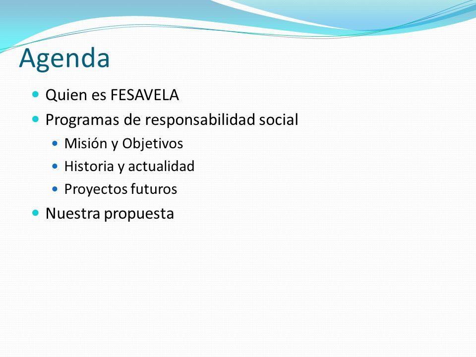 Agenda Quien es FESAVELA Programas de responsabilidad social Misión y Objetivos Historia y actualidad Proyectos futuros Nuestra propuesta