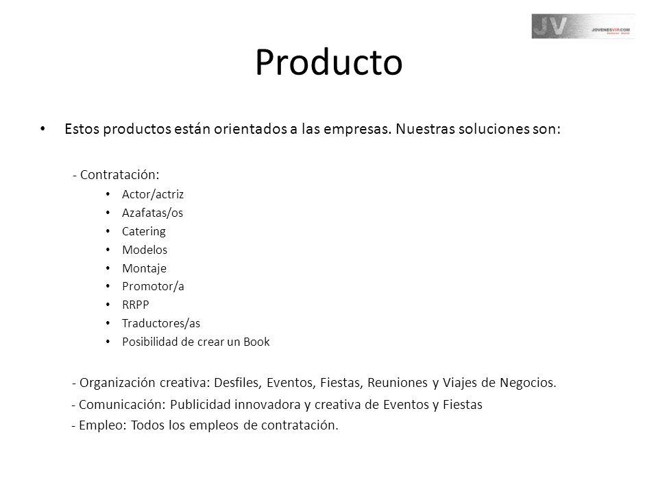 Producto Estos productos están orientados a las empresas. Nuestras soluciones son: - Contratación: Actor/actriz Azafatas/os Catering Modelos Montaje P