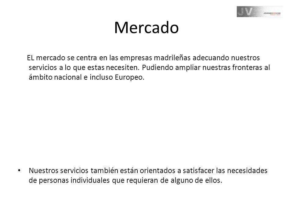 Mercado EL mercado se centra en las empresas madrileñas adecuando nuestros servicios a lo que estas necesiten. Pudiendo ampliar nuestras fronteras al