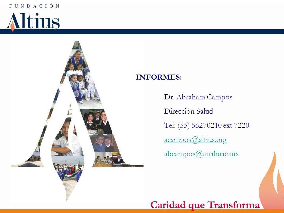 INFORMES: Dr. Abraham Campos Dirección Salud Tel: (55) 56270210 ext 7220 acampos@altius.org abcampos@anahuac.mx