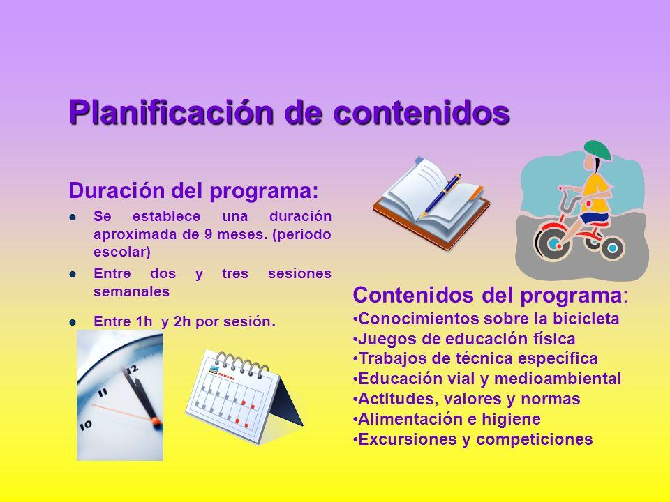 Planificación de contenidos Duración del programa: Se establece una duración aproximada de 9 meses. (periodo escolar) Entre dos y tres sesiones semana