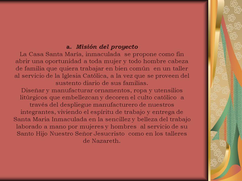 a. Misión del proyecto La Casa Santa María, inmaculada se propone como fin abrir una oportunidad a toda mujer y todo hombre cabeza de familia que quie