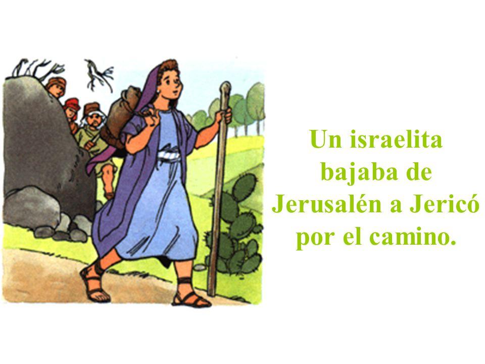 Un israelita bajaba de Jerusalén a Jericó por el camino.