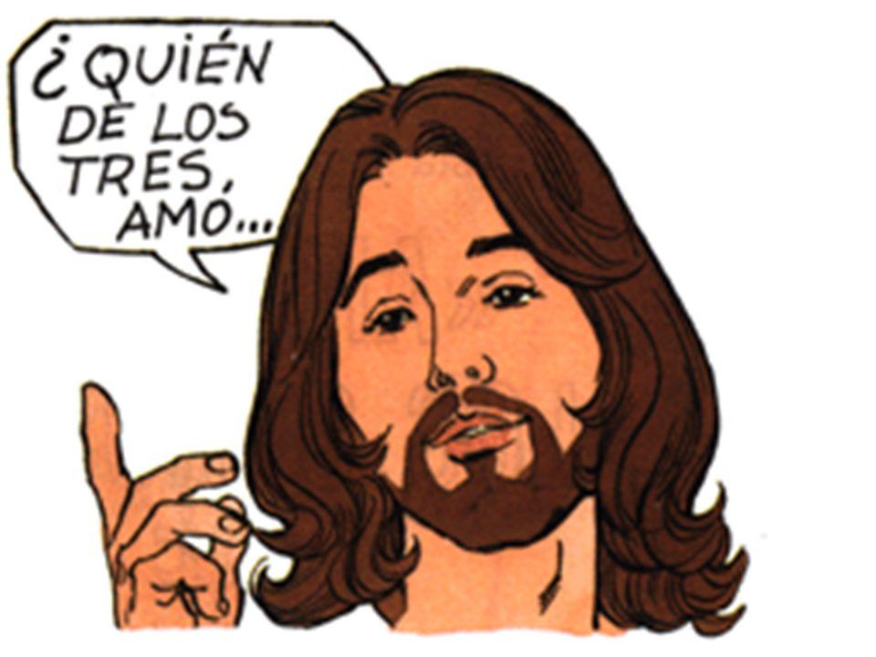 Jesús dijo: ¿Quién de los tres amó a aquel hombre como a su prójimo.