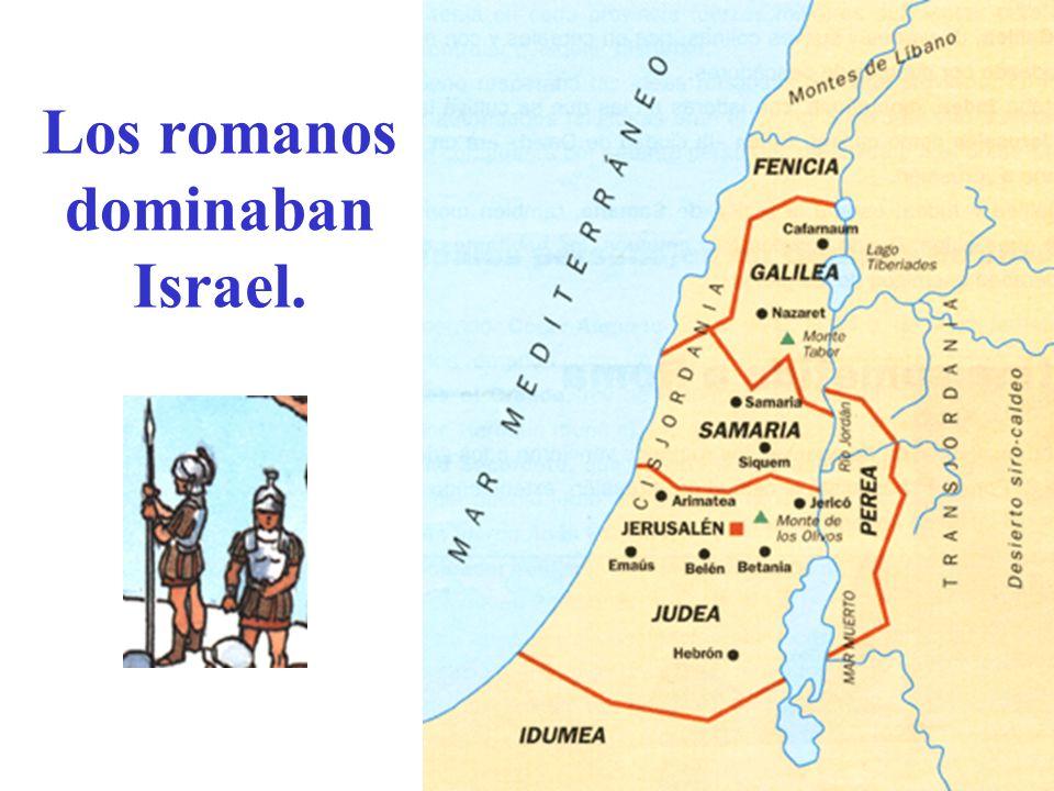 Los romanos dominaban Israel.