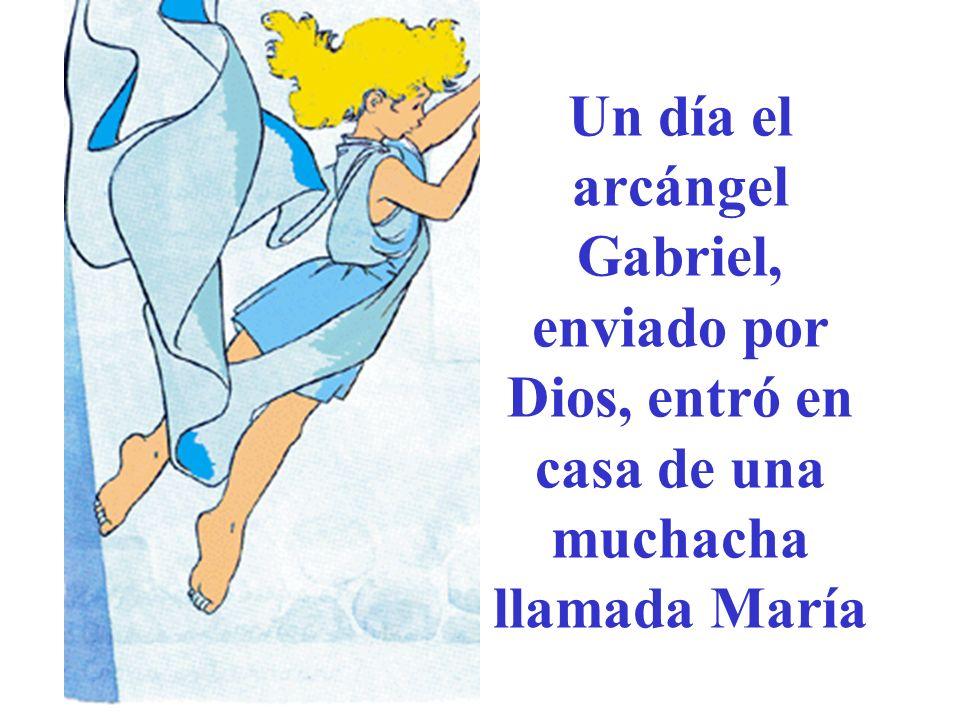 Un día el arcángel Gabriel, enviado por Dios, entró en casa de una muchacha llamada María
