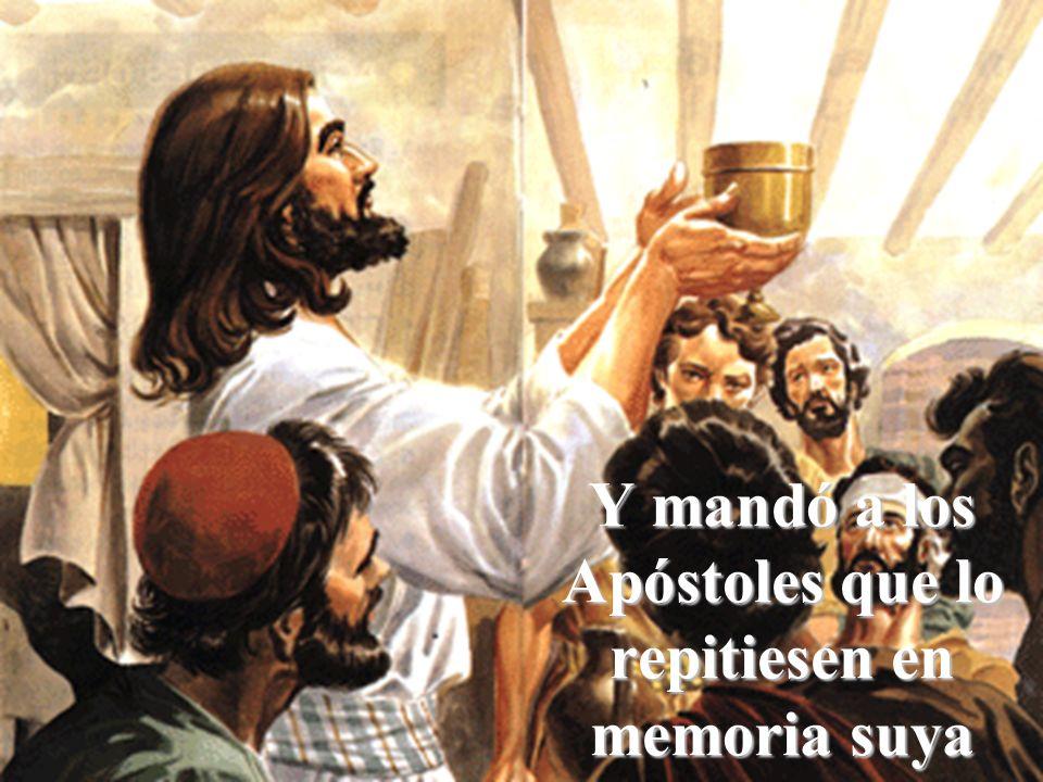 Y mandó a los Apóstoles que lo repitiesen en memoria suya