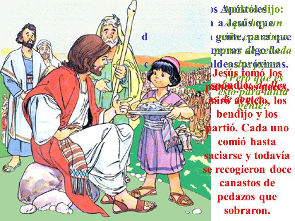 Un día, los Apóstoles advirtieron a Jesús que despidiera a la gente, para que pudieran comprar algo de comer en las aldeas próximas. Jesús les respond
