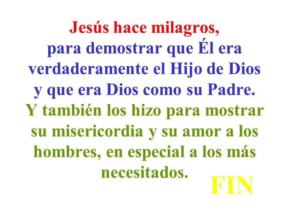 Jesús hace milagros, para demostrar que Él era verdaderamente el Hijo de Dios y que era Dios como su Padre.