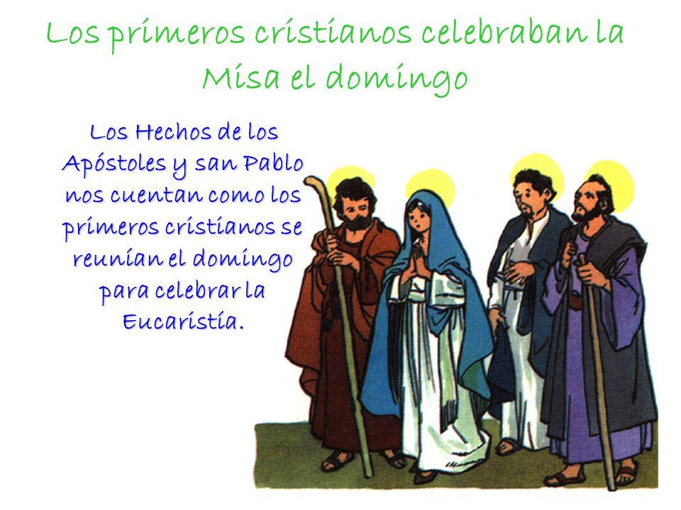 Los primeros cristianos celebraban la Misa el domingo Los Hechos de los Apóstoles y san Pablo nos cuentan como los primeros cristianos se reunían el d