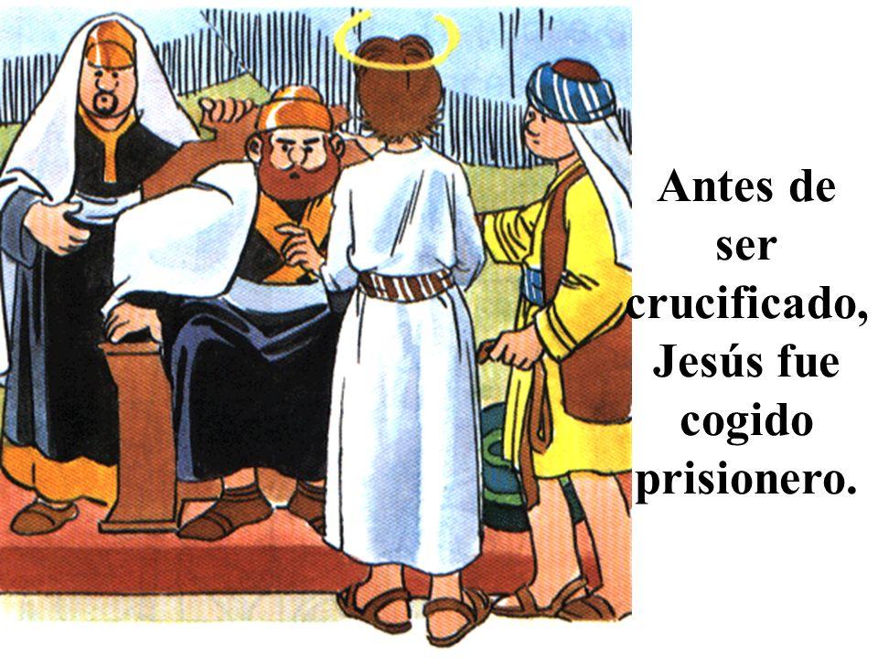 Antes de ser crucificado, Jesús fue cogido prisionero.