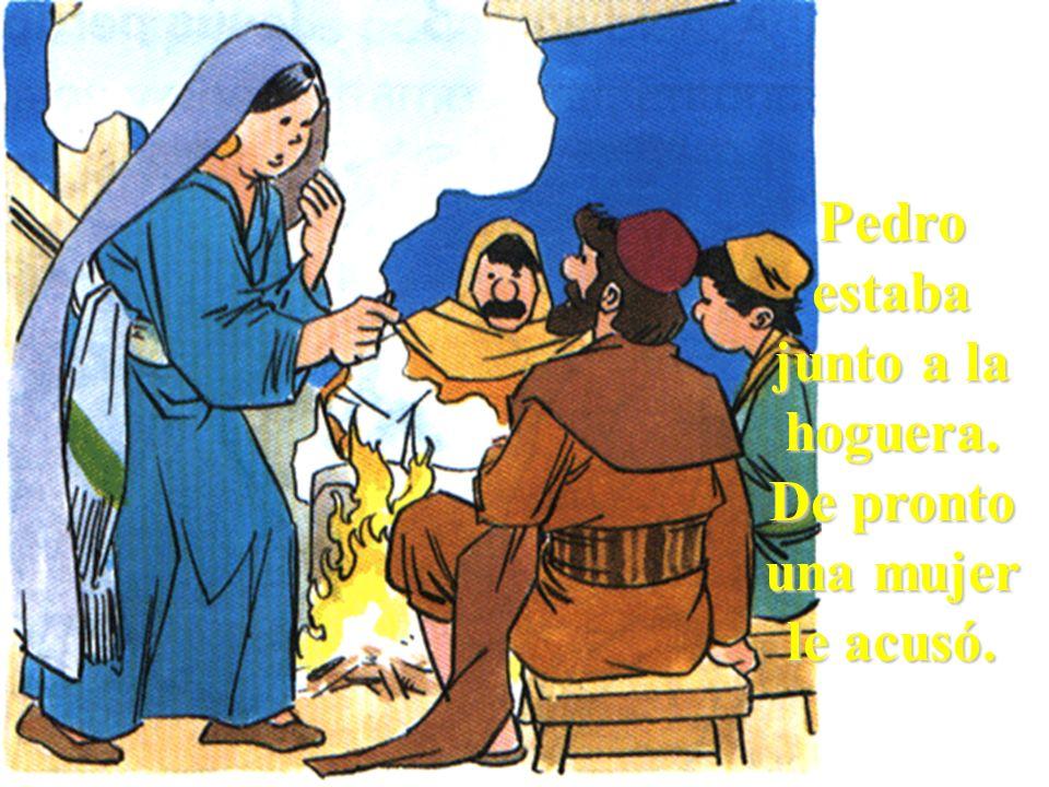 Pedro estaba junto a la hoguera. De pronto una mujer le acusó.