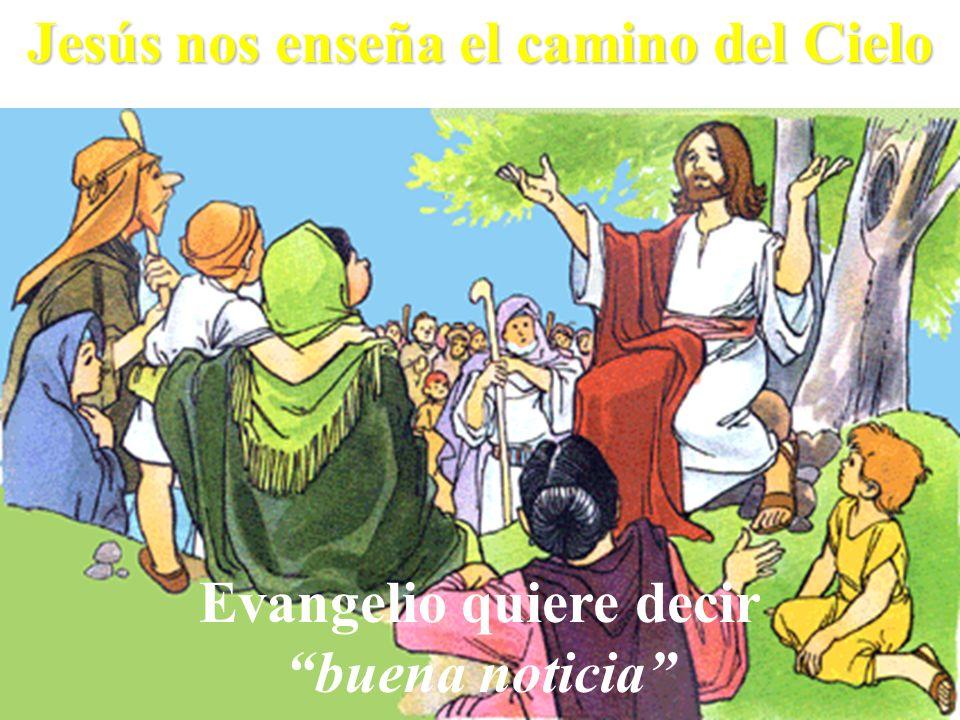 Evangelio quiere decir buena noticia Jesús nos enseña el camino del Cielo