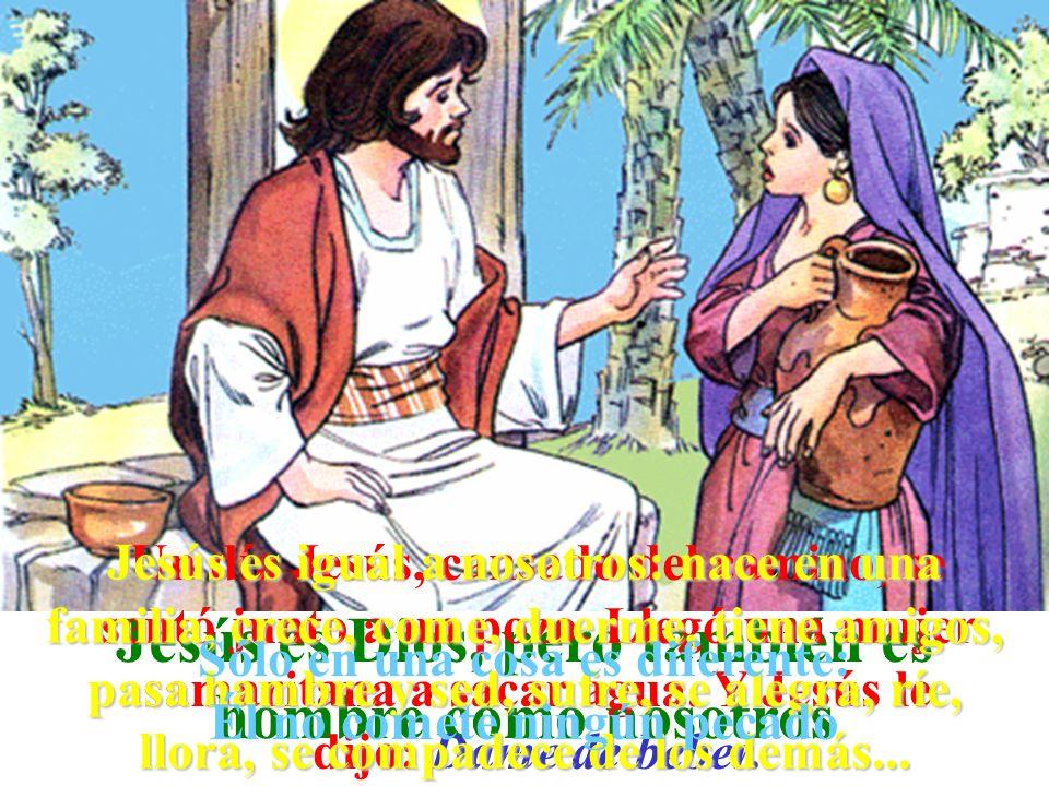 Jesús es Dios, pero también es hombre como nosotros Un día Jesús, cansado del camino, se sentó junto a un pozo. Llegó una mujer samaritana a sacar agu