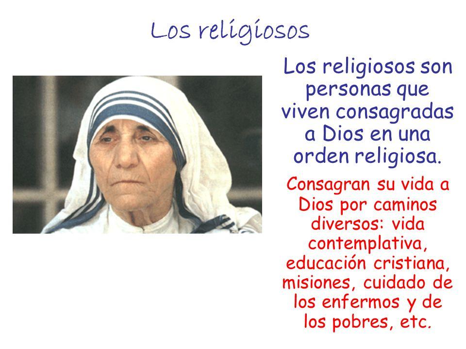 Los religiosos Los religiosos son personas que viven consagradas a Dios en una orden religiosa. Consagran su vida a Dios por caminos diversos: vida co