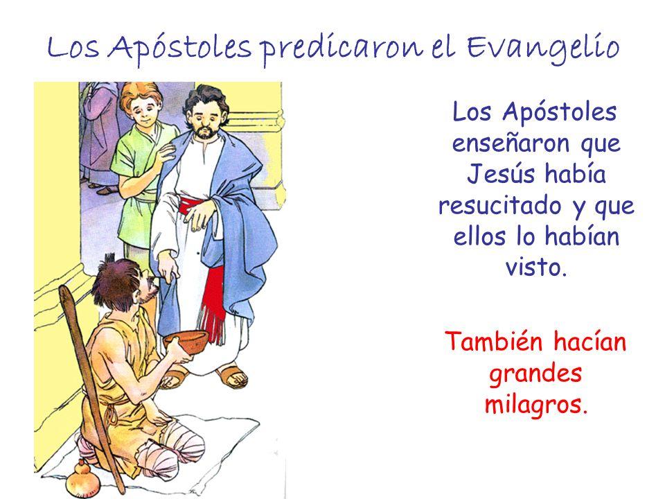 Los Apóstoles predicaron el Evangelio Los Apóstoles enseñaron que Jesús había resucitado y que ellos lo habían visto. También hacían grandes milagros.