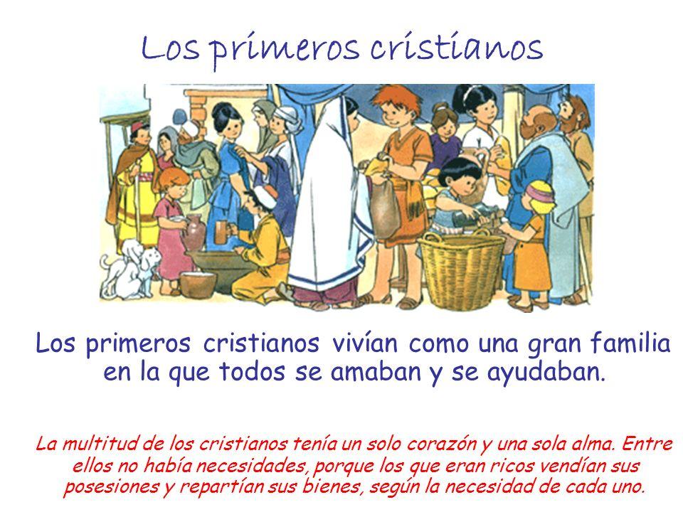 Los primeros cristianos Los primeros cristianos vivían como una gran familia en la que todos se amaban y se ayudaban. La multitud de los cristianos te