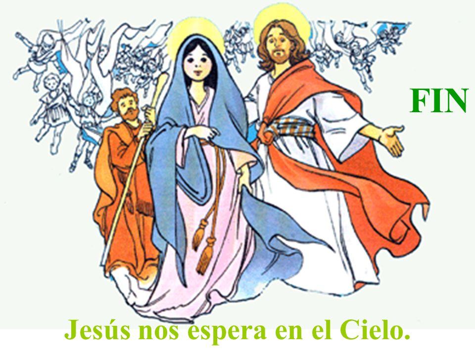 Jesús nos espera en el Cielo. FIN