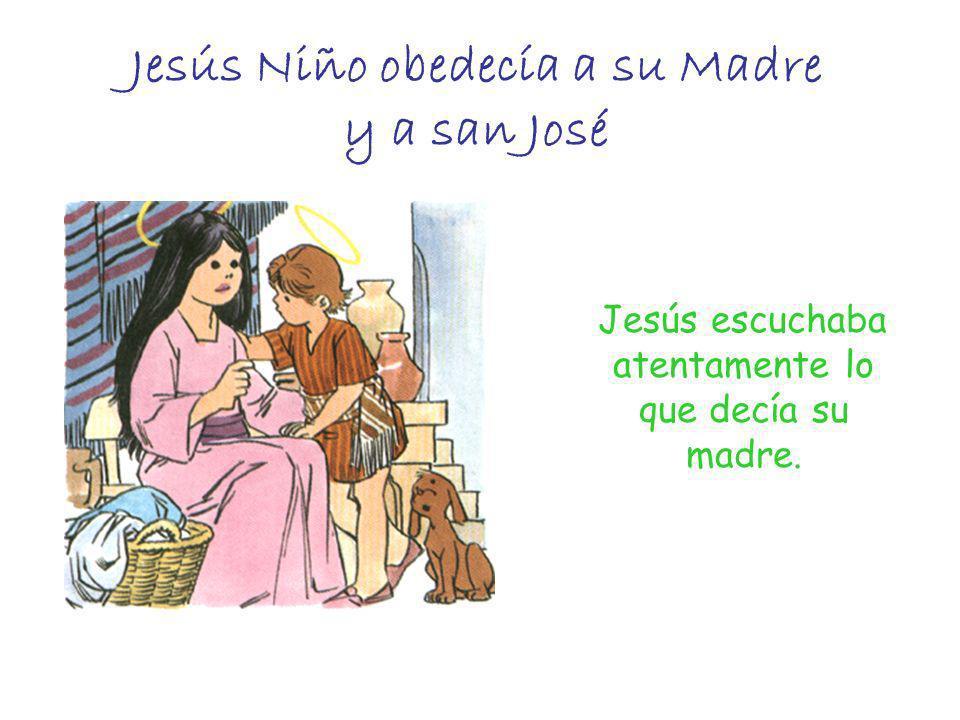 Jesús Niño obedecía a su Madre y a san José Jesús escuchaba atentamente lo que decía su madre.