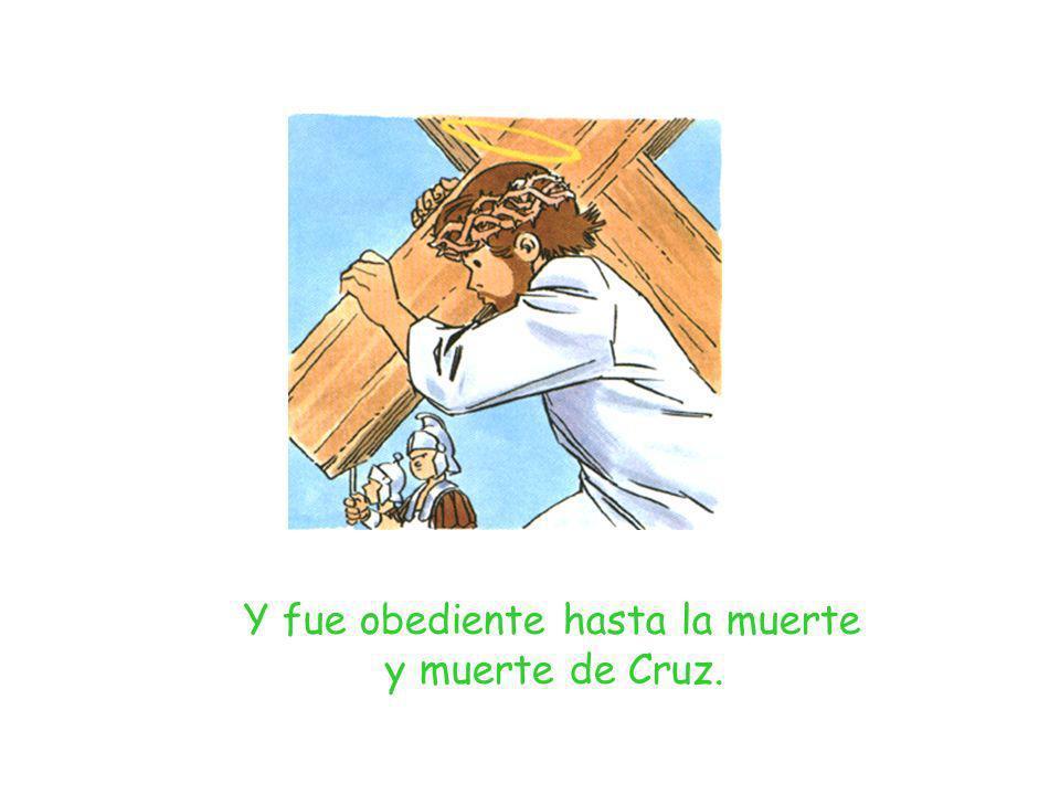Y fue obediente hasta la muerte y muerte de Cruz.