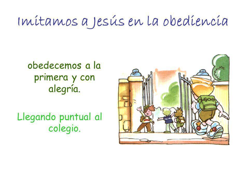 Imitamos a Jesús en la obediencia obedecemos a la primera y con alegría. Llegando puntual al colegio.